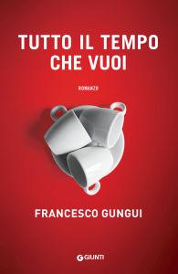 Tutto il tempo che vuoi di Francesco Gungui, Giunti Editore